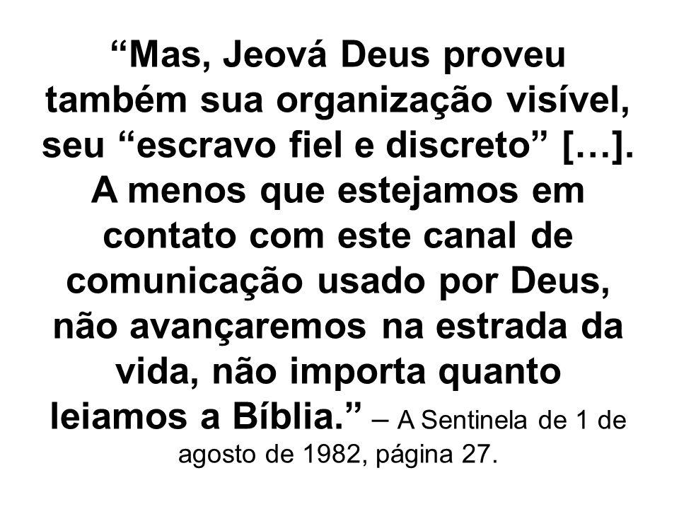 Mas, Jeová Deus proveu também sua organização visível, seu escravo fiel e discreto […].
